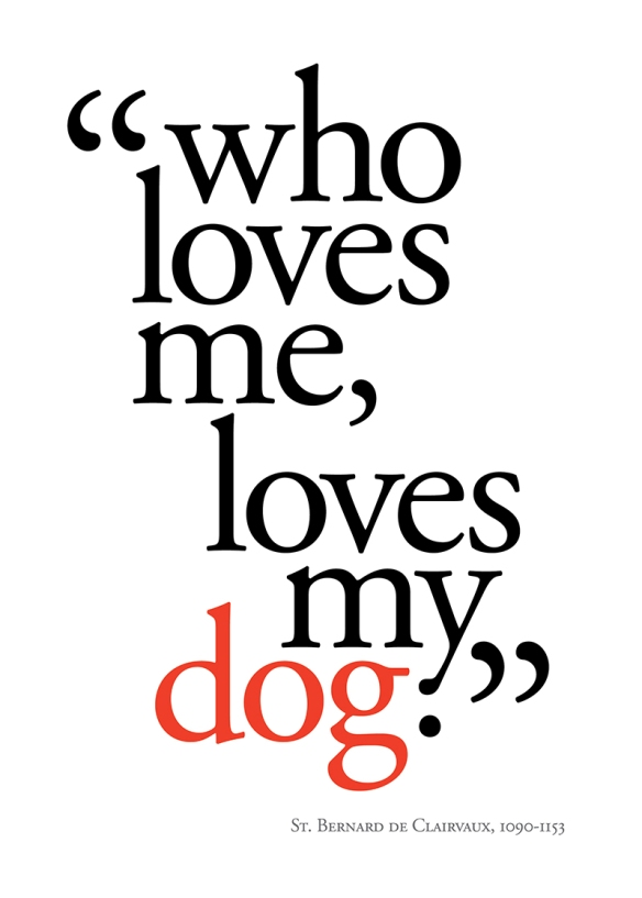 """Who loves me, loves my dog."""